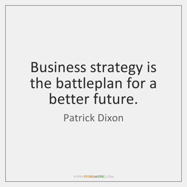Business strategy is the battleplan for a better future.