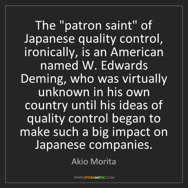 "Akio Morita: The ""patron saint"" of Japanese quality control, ironically,..."