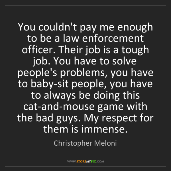 Christopher Meloni: You couldn't pay me enough to be a law enforcement officer....
