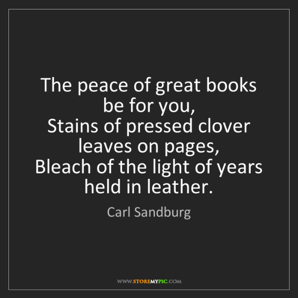 Carl Sandburg: The peace of great books be for you,  Stains of pressed...