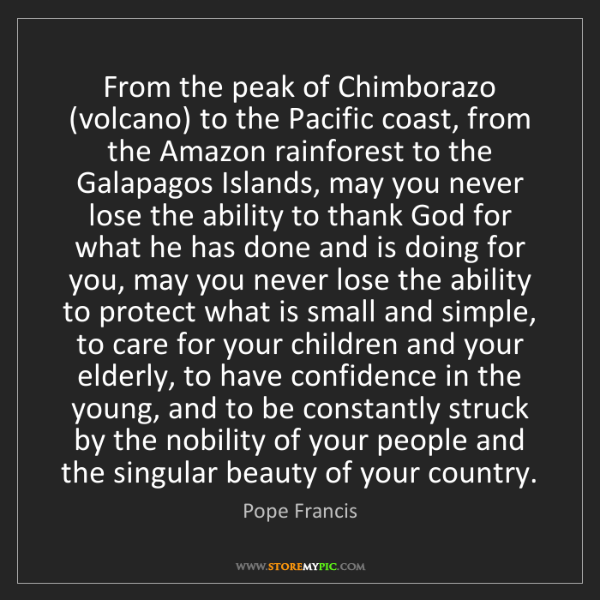 Pope Francis: From the peak of Chimborazo (volcano) to the Pacific...
