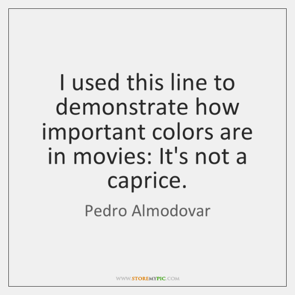 I used this line to demonstrate how important colors are in movies: ...