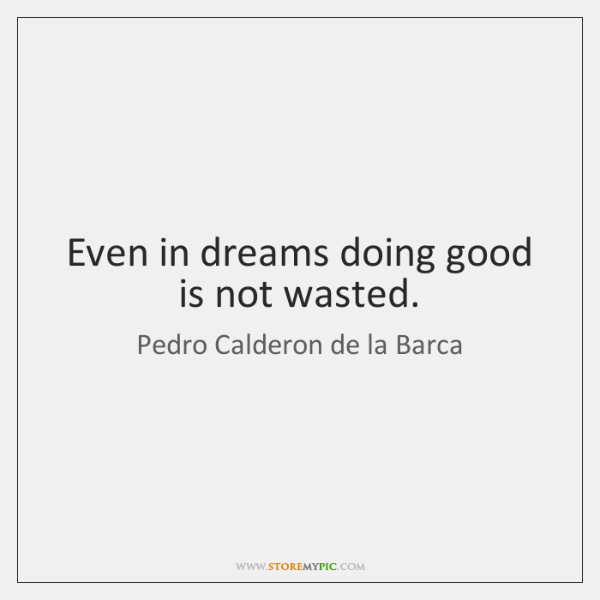 Even in dreams doing good is not wasted.