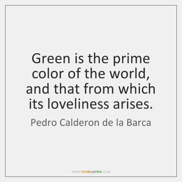 Green is the prime color of the world, and that from which ...