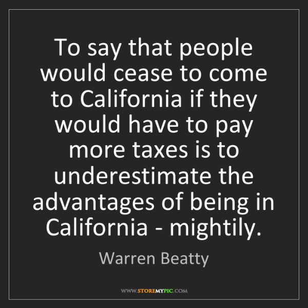 Warren Beatty: To say that people would cease to come to California...