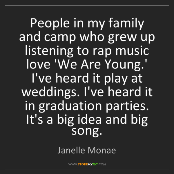 Janelle Monae: People in my family and camp who grew up listening to...