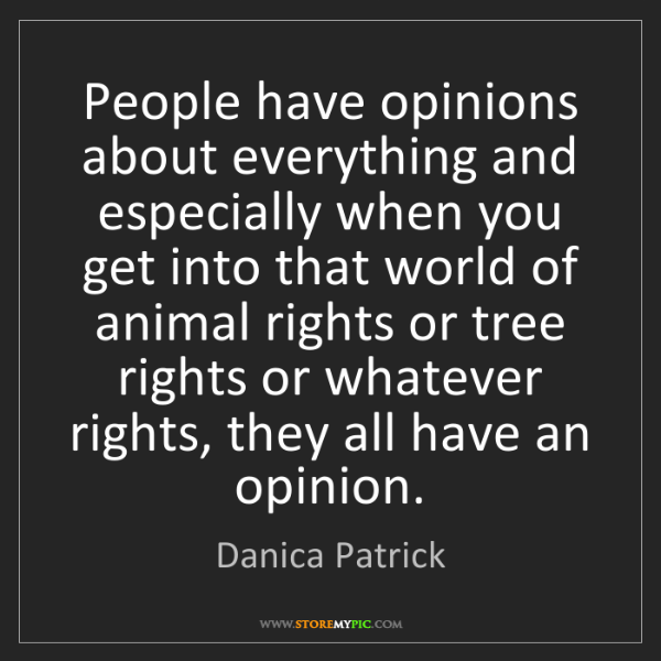 Danica Patrick: People have opinions about everything and especially...