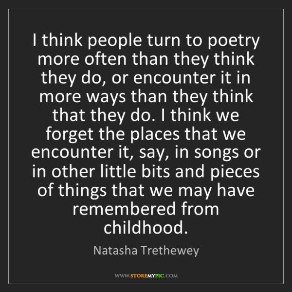 Natasha Trethewey: I think people turn to poetry more often than they think...