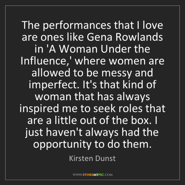 Kirsten Dunst: The performances that I love are ones like Gena Rowlands...