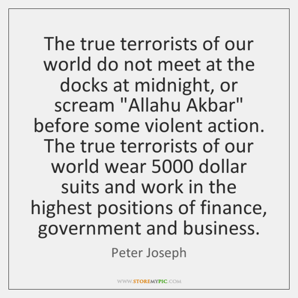 The true terrorists of our world do not meet at the docks ...