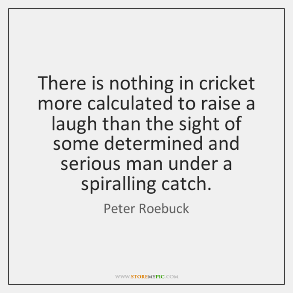 There is nothing in cricket more calculated to raise a laugh than ...