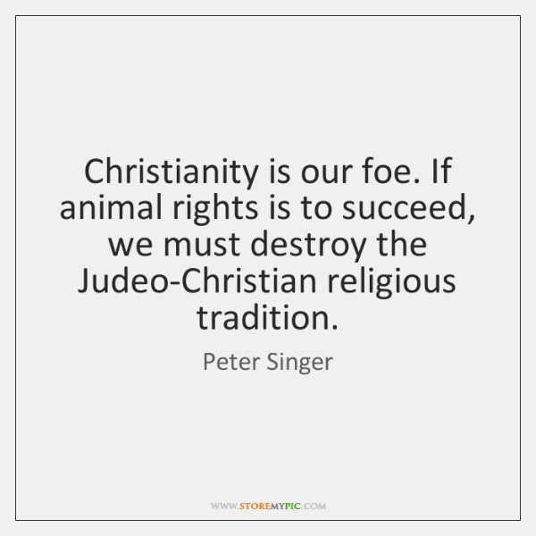 Christianity is our foe. If animal rights is to succeed, we must ...