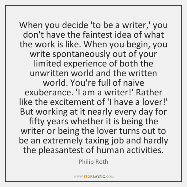 When you decide 'to be a writer,' you don't have the ...