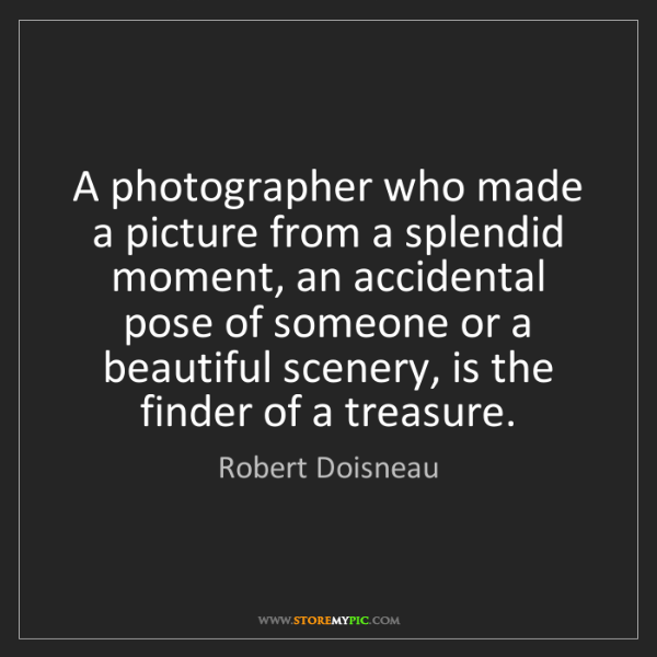 Robert Doisneau: A photographer who made a picture from a splendid moment,...