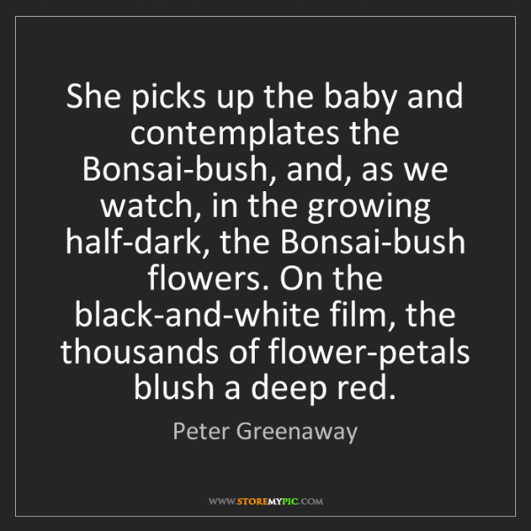 Peter Greenaway: She picks up the baby and contemplates the Bonsai-bush,...