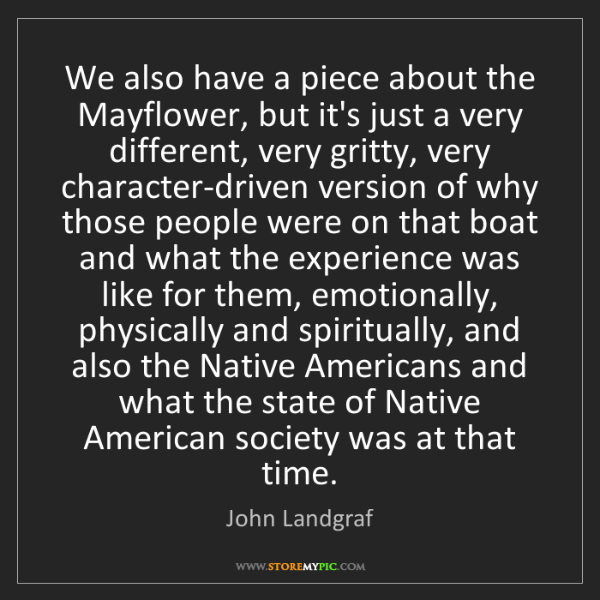 John Landgraf: We also have a piece about the Mayflower, but it's just...