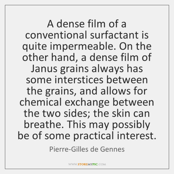 A dense film of a conventional surfactant is quite impermeable. On the ...