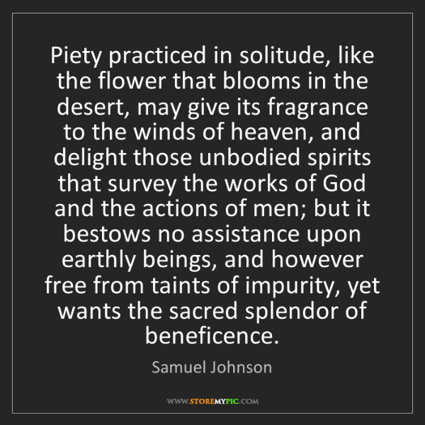 Samuel Johnson: Piety practiced in solitude, like the flower that blooms...