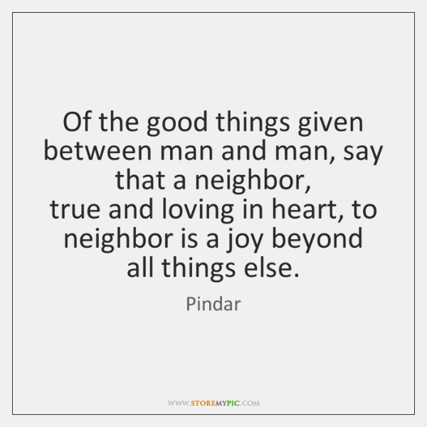 Of the good things given   between man and man, say that a ...