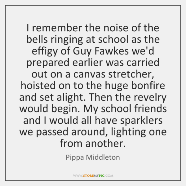 I remember the noise of the bells ringing at school as the ...