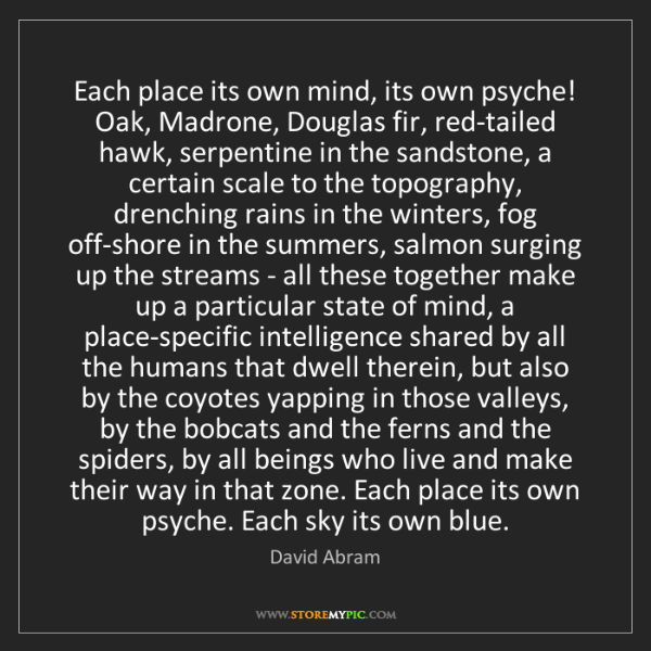 David Abram: Each place its own mind, its own psyche! Oak, Madrone,...