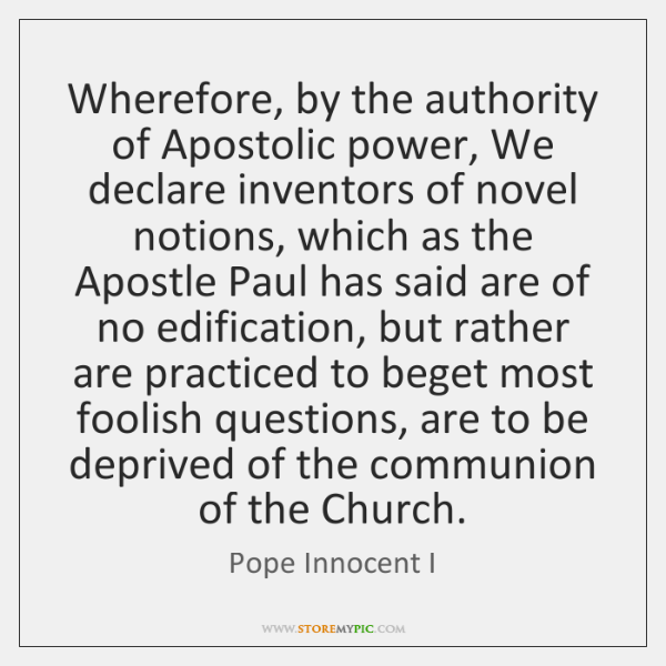 Wherefore, by the authority of Apostolic power, We declare inventors of novel ...
