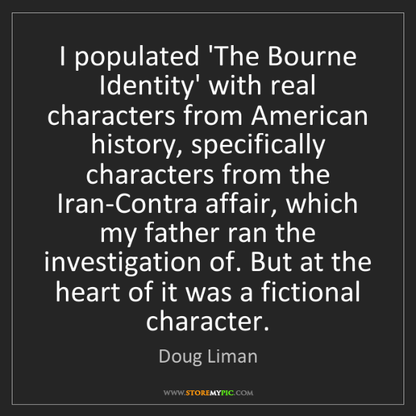 Doug Liman: I populated 'The Bourne Identity' with real characters...