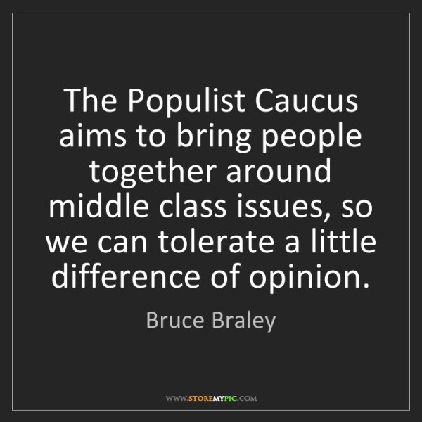 Bruce Braley: The Populist Caucus aims to bring people together around...