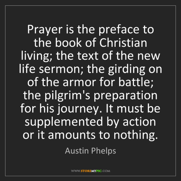 Austin Phelps: Prayer is the preface to the book of Christian living;...