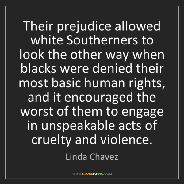 Linda Chavez: Their prejudice allowed white Southerners to look the...