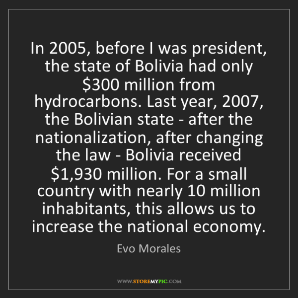 Evo Morales: In 2005, before I was president, the state of Bolivia...