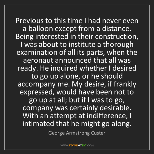 George Armstrong Custer: Previous to this time I had never even a balloon except...
