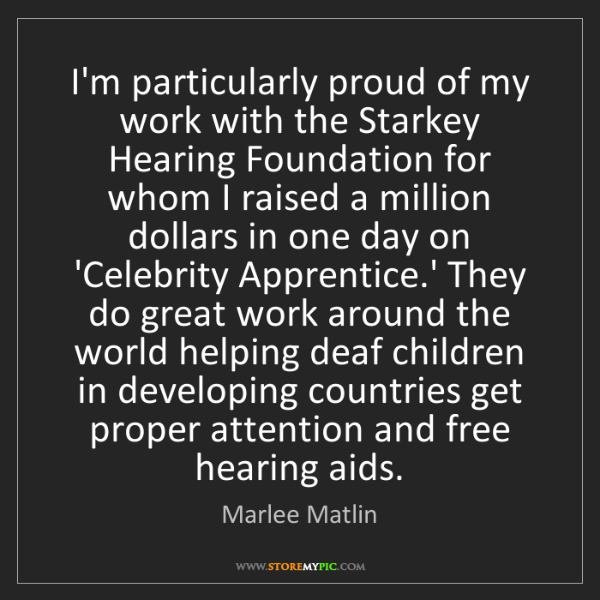 Marlee Matlin: I'm particularly proud of my work with the Starkey Hearing...