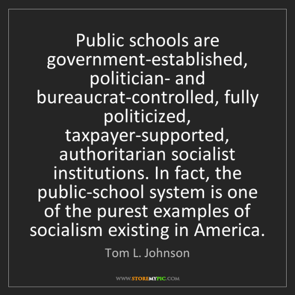 Tom L. Johnson: Public schools are government-established, politician-...