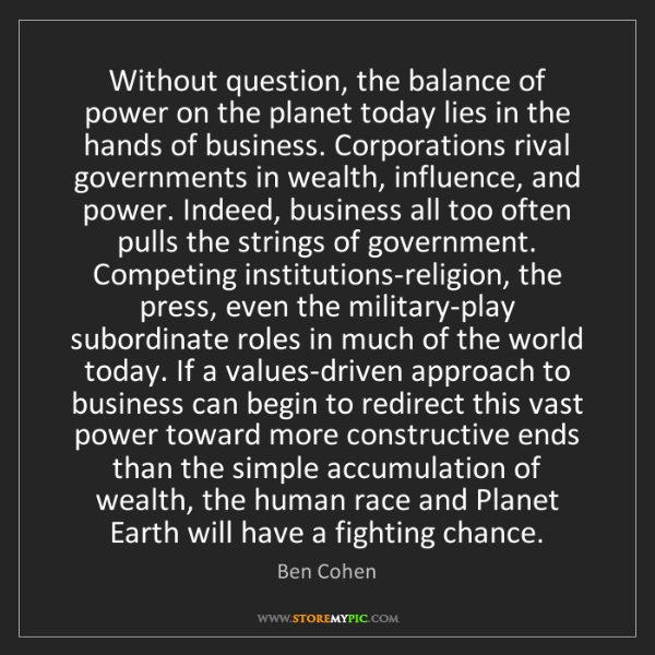 Ben Cohen: Without question, the balance of power on the planet...
