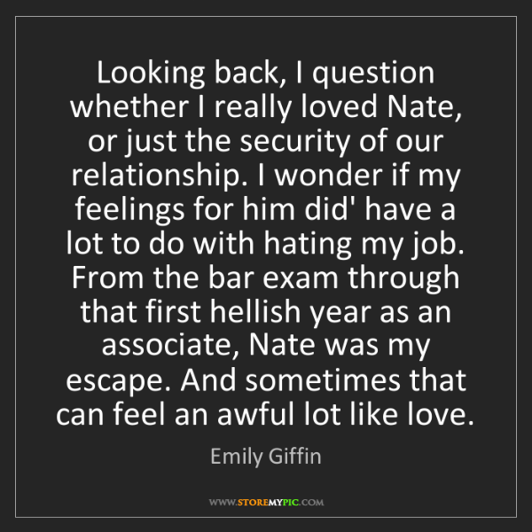 Emily Giffin: Looking back, I question whether I really loved Nate,...