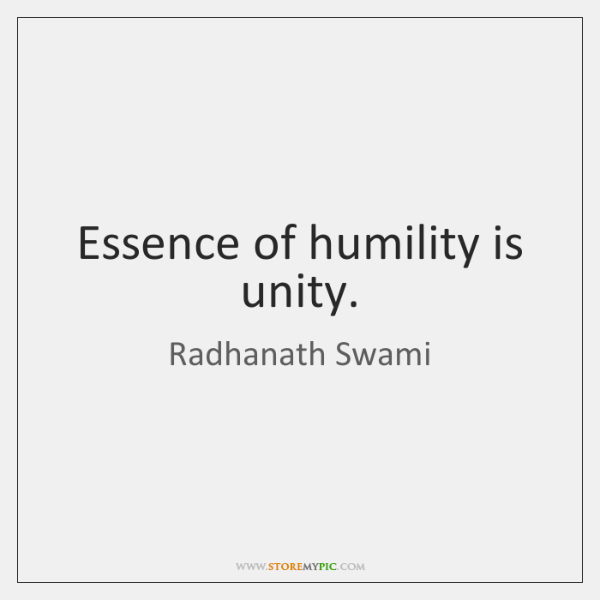 Essence of humility is unity.