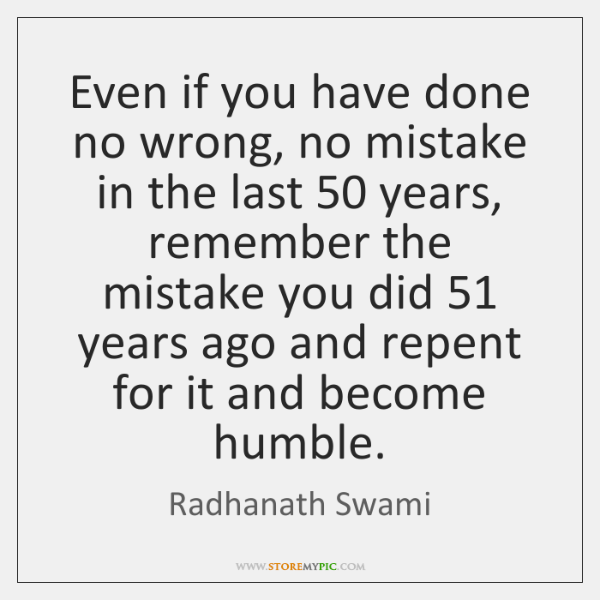 Even if you have done no wrong, no mistake in the last 50 ...