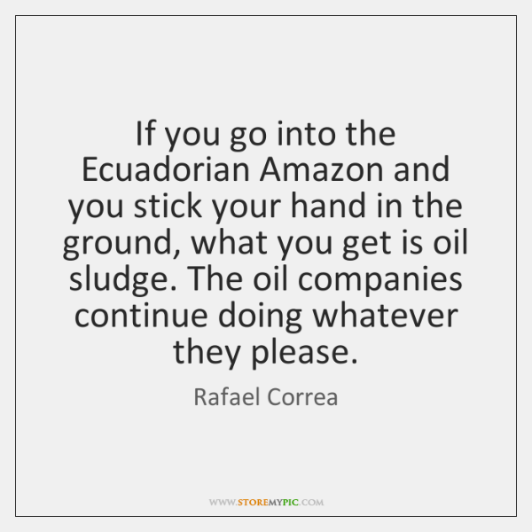 If you go into the Ecuadorian Amazon and you stick your hand ...