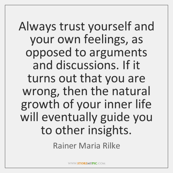 Always trust yourself and your own feelings, as opposed to arguments and ...