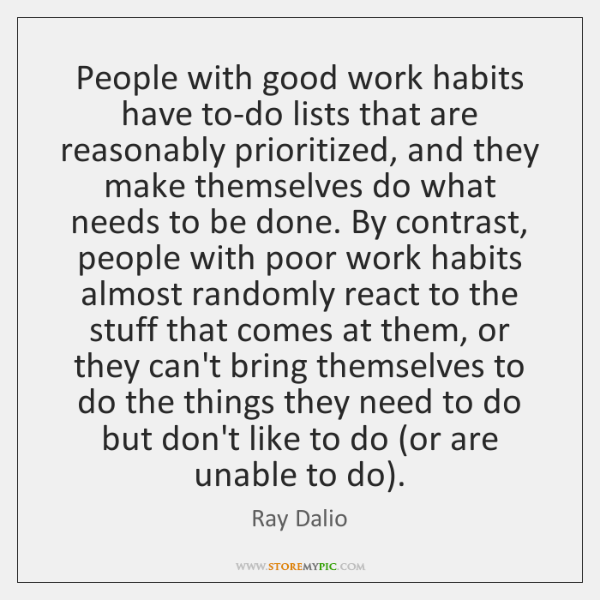 People with good work habits have to-do lists that are reasonably prioritized, ...