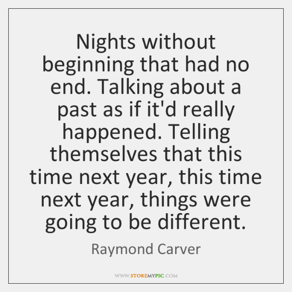 Nights without beginning that had no end. Talking about a past as ...