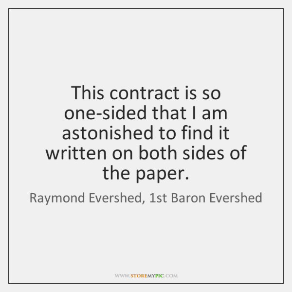This contract is so one-sided that I am astonished to find it ...