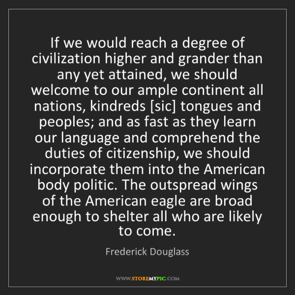 Frederick Douglass: If we would reach a degree of civilization higher and...