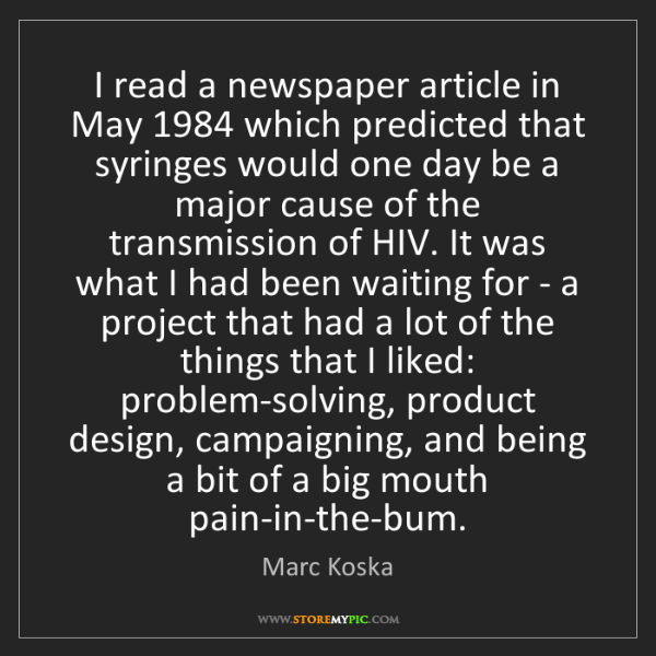 Marc Koska: I read a newspaper article in May 1984 which predicted...