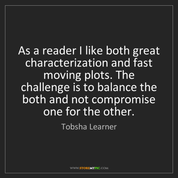 Tobsha Learner: As a reader I like both great characterization and fast...