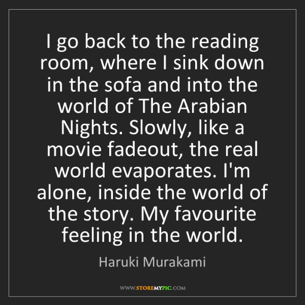 Haruki Murakami: I go back to the reading room, where I sink down in the...
