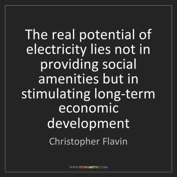 Christopher Flavin: The real potential of electricity lies not in providing...