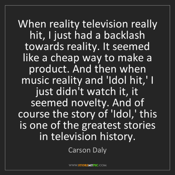 Carson Daly: When reality television really hit, I just had a backlash...