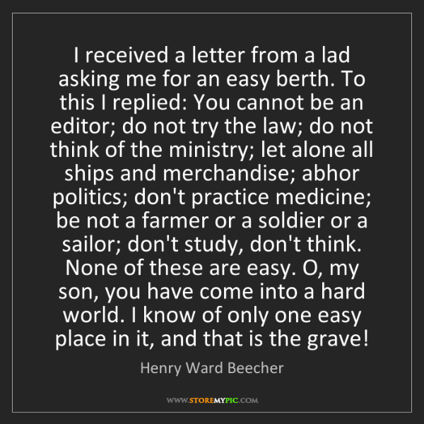 Henry Ward Beecher: I received a letter from a lad asking me for an easy...